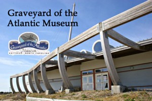 Graveyard of the Atlantic Museum Shipwrecks and Education